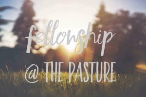 Fellowship at the Pasture